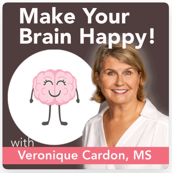 Make Your Brain Happy Podcast with Veronique Cardon MS